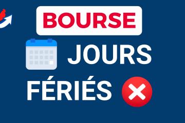 Fermeture Bourse & Jour Férié Bourse 2021
